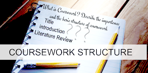 Describe the importance and the basic structure of coursework